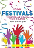 Using Festivals to Inspire and Engage Young Children : Celebrate and Create, Davies, Alison, 0415815835