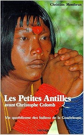Lire en ligne Les Petites Antilles avant Christophe Colomb : Vie quotidienne des Indiens de la Guadeloupe pdf epub
