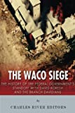 The Waco Siege: The History of the Federal Government's Standoff with David Koresh and the Branch Davidians