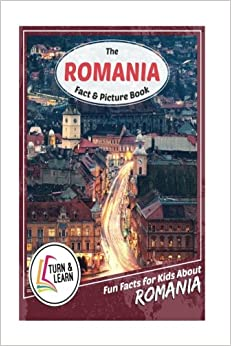 The Romania Fact and Picture Book: Fun Facts for Kids About Romania (Turn and Learn)