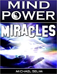 Mind Power Miracles - Secrets of Manipulating Reality