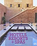 Travel + Leisure: World's Greatest Hotels, Resorts & Spas: 2009 (Worlds Greatest Hotels, Resorts and Spas) (Travel + Leisure's the Best of ...: The Year's Greatest Hotels Resor)
