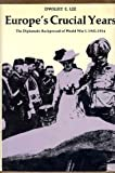 Europe's Crucial Years : The Diplomatic Background of World War I, 1902-1914, Lee, Dwight E., 0874510945
