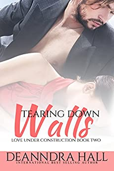 Tearing Down Walls (Love Under Construction series Book 2) by [Hall, Deanndra]