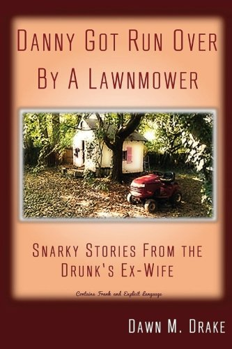 Download Danny Got Run Over By A Lawnmower: Snarky Stories From The Drunk's Ex-Wife ebook