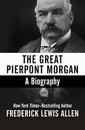 The Life Story of John Pierpont Morgan