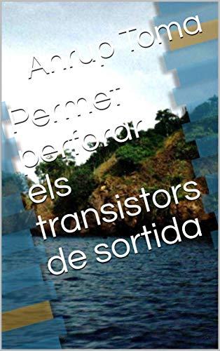 Permet perforar els transistors de sortida (Catalan Edition)