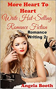 More Heart To Heart: Write Hot-Selling Romance Fiction (Romance Writing Book 2) by [Booth, Angela]