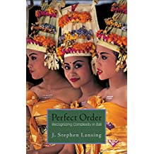Perfect Order: Recognizing Complexity in Bali (Princeton Studies in Complexity Book 22)
