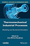 Thermo-Mechanical Industrial Processes: Modeling and Numerical Simulation (Numerical Methods in Engineering)