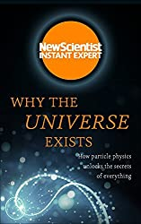 Why the Universe Exists: How particle physics unlocks the secrets of everything (Instant Expert)