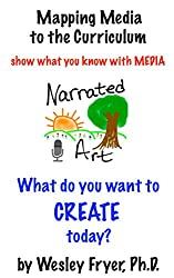 Narrated Art: show what you know with media (Mapping Media to the Curriculum Book 2)