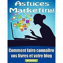 Astuces Marketing pour les auteurs et les blogueurs - Comment faire connaître vos livres et votre blog: Publiez facilement et gratuitement sur des sites de partage de contenu (French Edition)
