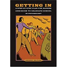 Getting In: A Step-by-Step Guide for Gaining Admission to Graduate School in Psychology
