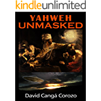 YAHWEH UNMASKED (YAHWEH UNMASHED Book 1) (English Edition)