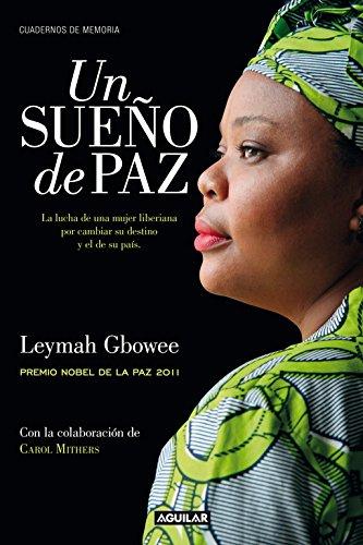 Descargar Libro Un Sueño De Paz : La Lucha De Una Mujer Liberiana Por Cambiar Su Destino Y El De Su País Leymah Gbowee