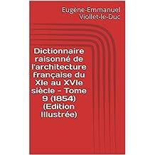 Dictionnaire raisonné de l'architecture française du XIe au XVIe siècle - Tome 9  (1854) (Edition Illustrée) (French Edition)