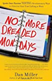 No More Dreaded Mondays, Dan Miller, 0307588777