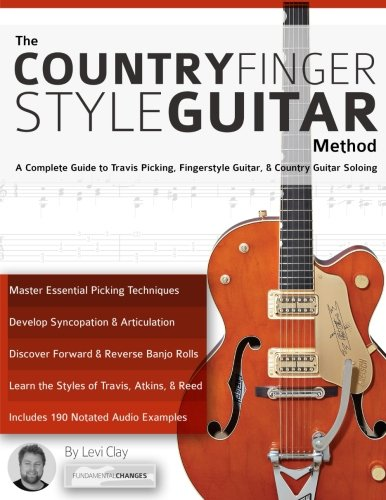 The Country Fingerstyle Guitar Method: A Complete Guide to Travis Picking, Fingerstyle Guitar, & Country Guitar Soloing (Learn Country (Beginners Country Guitar)