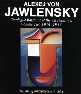 Alexej Von Jawlensky, Volume Two 1914-1933: Catalogue Raisonné of the Oil Paintings