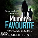 Mummy's Favourite: DC Charlotte Stafford, Book 1 Audiobook by Sarah Flint Narrated by Charlie Sanderson
