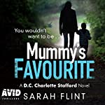 Mummy's Favourite: DC Charlotte Stafford, Book 1 | Sarah Flint