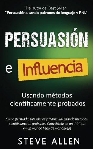 Persuasión, influencia y manipulación usando la psicología humana y el sentido común: Cómo persuadir, influenciar y manipular usando métodos científicamente probados (Spanish Edition) by CreateSpace Independent Publishing Platform