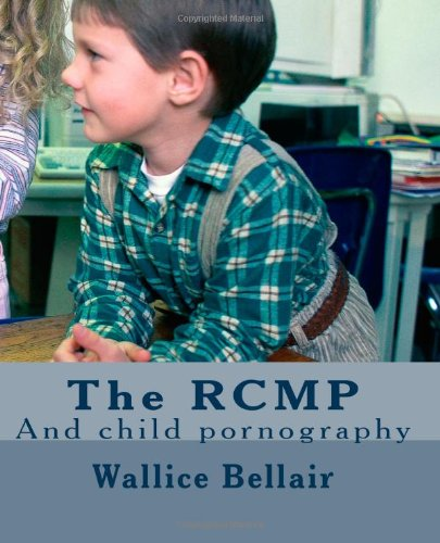 The RCMP: And child pornography