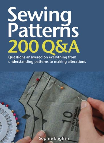 Sewing Patterns: 200 Q&A: Questions Answered on Everything from Understanding Patterns to Making Alterations pdf