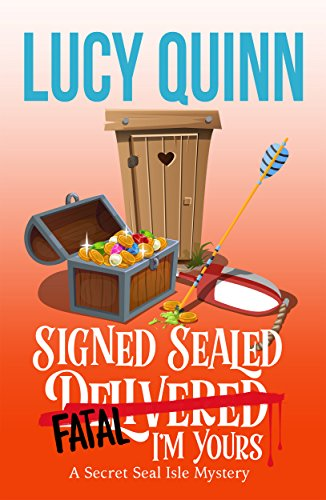 Signed, Sealed, Fatal, I'm Yours (Secret Seal Isle Mysteries Book 6) by [Quinn, Lucy]