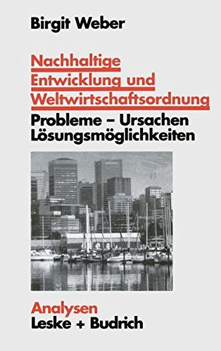 Nachhaltige Entwicklung und Weltwirtschaftsordnung: Probleme, Ursachen Lösungskonzepte. Ein problemorientierter Lehrtext