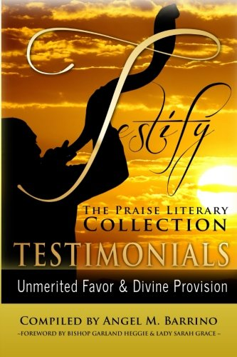 Testify: The Praise Literary Collection: Unmerited Favor & Divine Provision (Volume 2)
