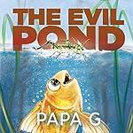 The Evil Pond |  Papa G