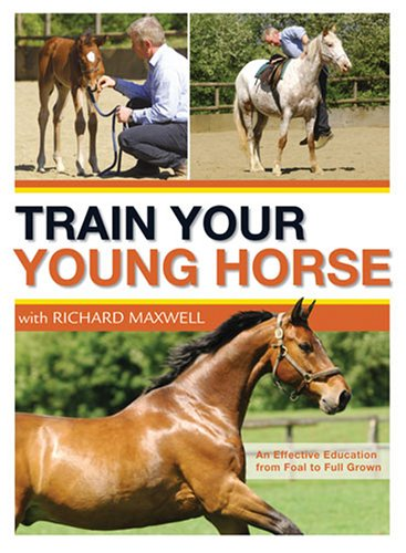 Train Your Young Horse with Richard Maxwell by David & Charles