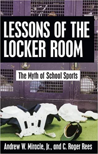 Lessons of the Locker Room: The Myth of School Sports by Miracle, Andrew W. (2003)