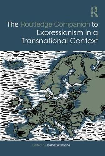 The Routledge Companion to Expressionism in a Transnational Context (Routledge Art History and Visual Studies Companions)