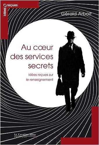 Au coeur des services secrets - Idées reçues sur le renseignement