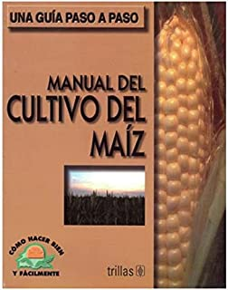 Manual del cultivo del maiz / Manual of Corn cultivation: Como hacer bien y facilmente