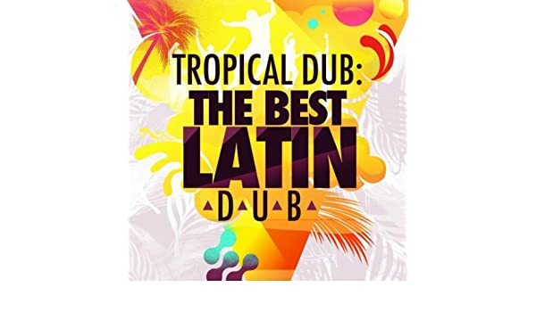 Tropical Dub: The Best Latin Dub by Various artists on ...