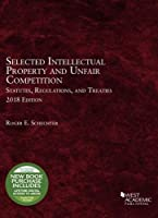 Selected Intellectual Property and Unfair Competition Statutes, Regulations, and Treaties, 2018 (Selected Statutes)