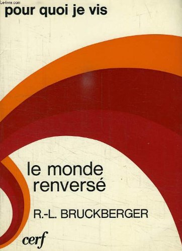 Le Monde Renverse - Pour quoi je vis par R.-L. Bruckberger