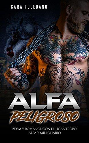 Alfa Peligroso: BDSM y Romance con el Licántropo Alfa y Millonario (Novela Romántica y Erótica de