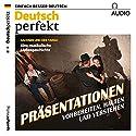 Deutsch perfekt Audio. 6/2018: Deutsch lernen Audio - Präsentationen Hörbuch von div. Gesprochen von: div.