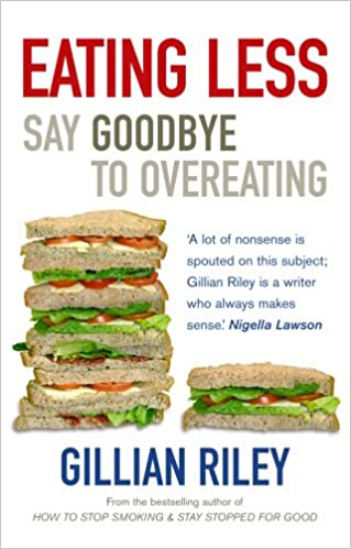 Eating Less: Say Goodbye To Overeating: Amazon.de: Gillian Riley:  Fremdsprachige Bücher