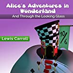 Alice's Adventures in Wonderland: And Through the Looking Glass | Lewis Carroll