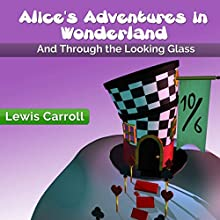 Alice's Adventures in Wonderland: And Through the Looking Glass Audiobook by Lewis Carroll Narrated by Heidi Gregory