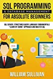 SQL Programming & Database Management For Absolute Beginners SQL Server, Structured Query Language Fundamentals: Learn - By Doing Approach And Master SQL