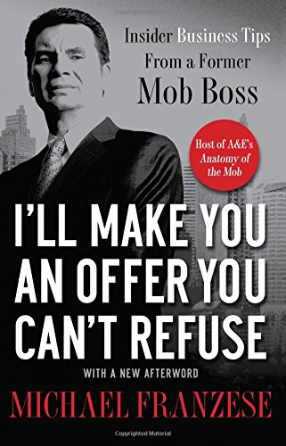 I'll Make You an Offer You Can't Refuse: Insider Business Tips from a Former Mob Boss pdf