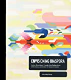 Envisioning Diaspora, Asian American Visual Arts Collectives, Alexandra Chang, 988175223X