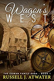 Wagons West: (The Cowan Family Saga - Book 1)